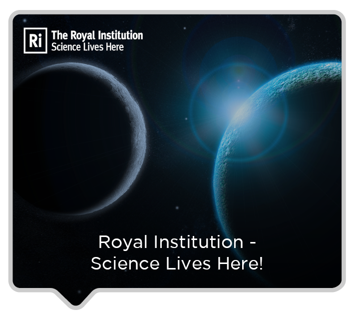 ROYAL INSTITUTION: SCIENCE LIVES HERE