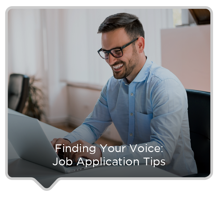 FINDING YOUR VOICE: JOB APPLICATION TIPS